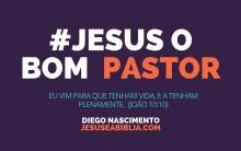 JESUS O BOM PASTOR –  EU VIM PARA QUE TODOS TENHAM VIDA!