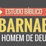 Estudo Bíblico Sobre Barnabé Homem de Deus: Aprendendo a Amar!