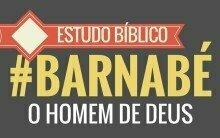 ESTUDO BÍBLICO SOBRE BARNABÉ: UM HOMEM DE DEUS QUE NOS ENSINA A AMAR
