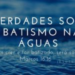 Estudo Bíblico Sobre Batismo: 8 Verdades Do Batismo Nas Águas