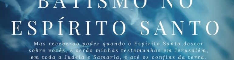 Estudo Bíblico Sobre o Batismo No Espírito Santo: 4 Fundamentos Importantes