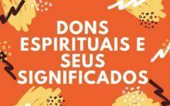 Estudo Bíblico Sobre Dons Espirituais: Dons Espirituais e Significados