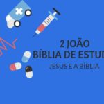 2 João 1 Estudo: Amor ao Próximo e o Ensino de Jesus