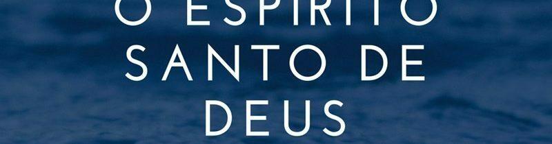 Estudo Bíblico Sobre o Espírito Santo de Deus: O Santo Espírito